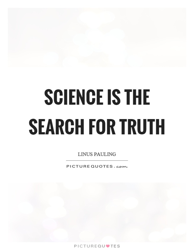 Science is the search for truth Picture Quote #1