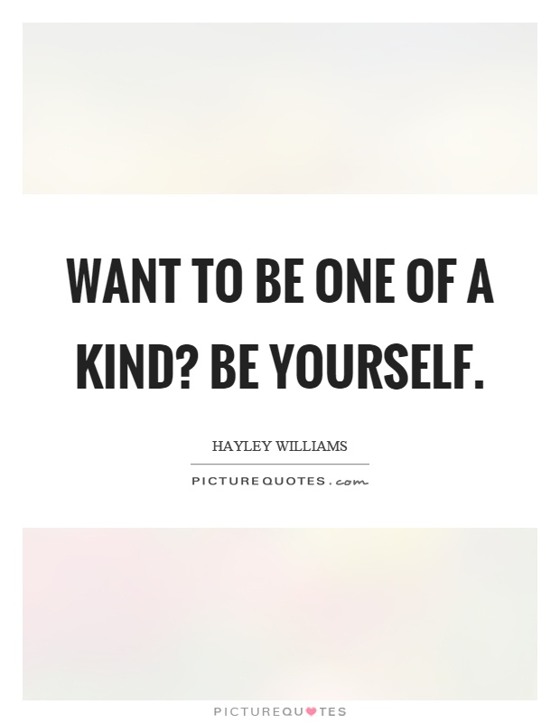 Want to be one of a kind? Be yourself Picture Quote #1