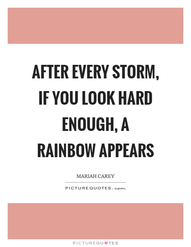 After every storm, if you look hard enough, a rainbow appears Picture Quote #1