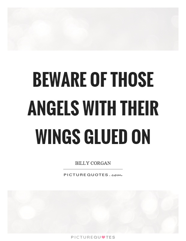 Beware of those angels with their wings glued on Picture Quote #1