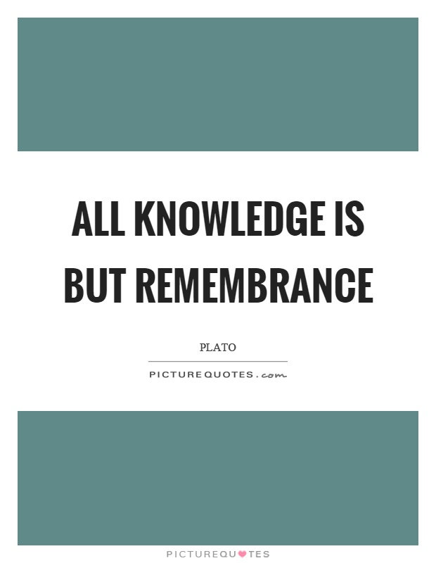 All knowledge is but remembrance Picture Quote #1