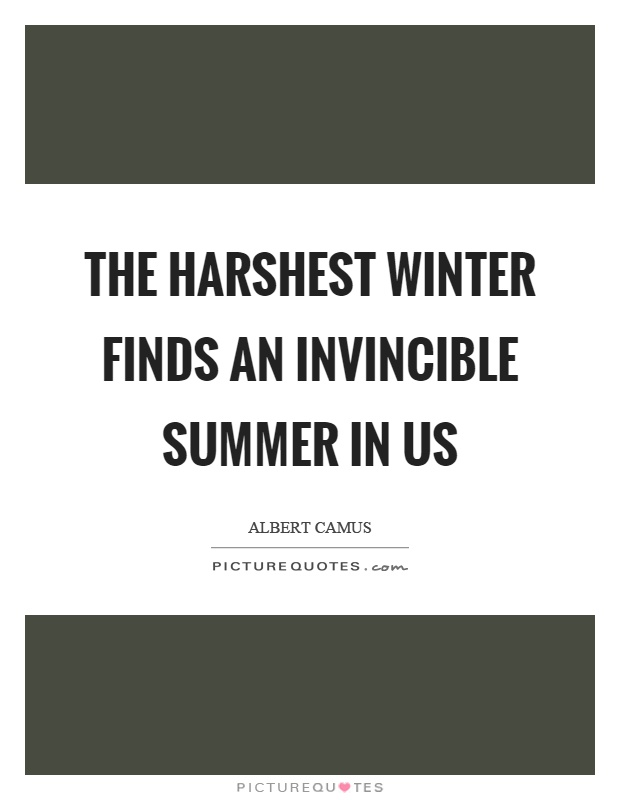 The harshest winter finds an invincible summer in us Picture Quote #1