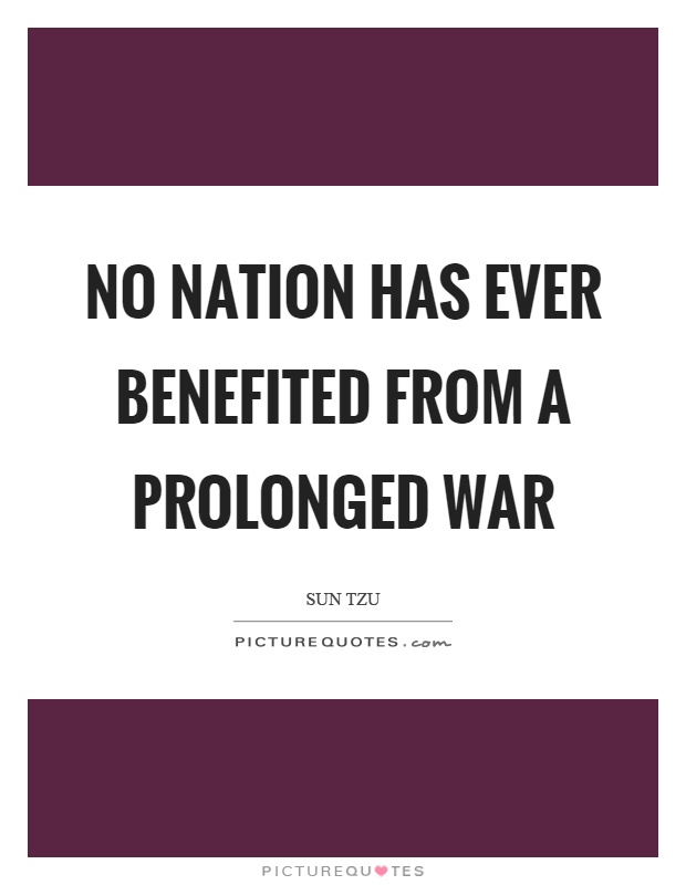 No nation has ever benefited from a prolonged war Picture Quote #1
