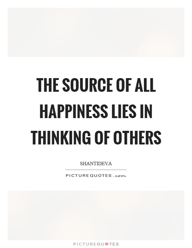 The source of all happiness lies in thinking of others Picture Quote #1