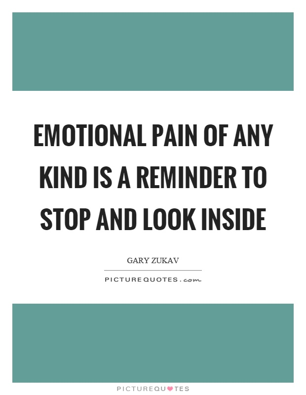 Emotional pain of any kind is a reminder to stop and look inside Picture Quote #1