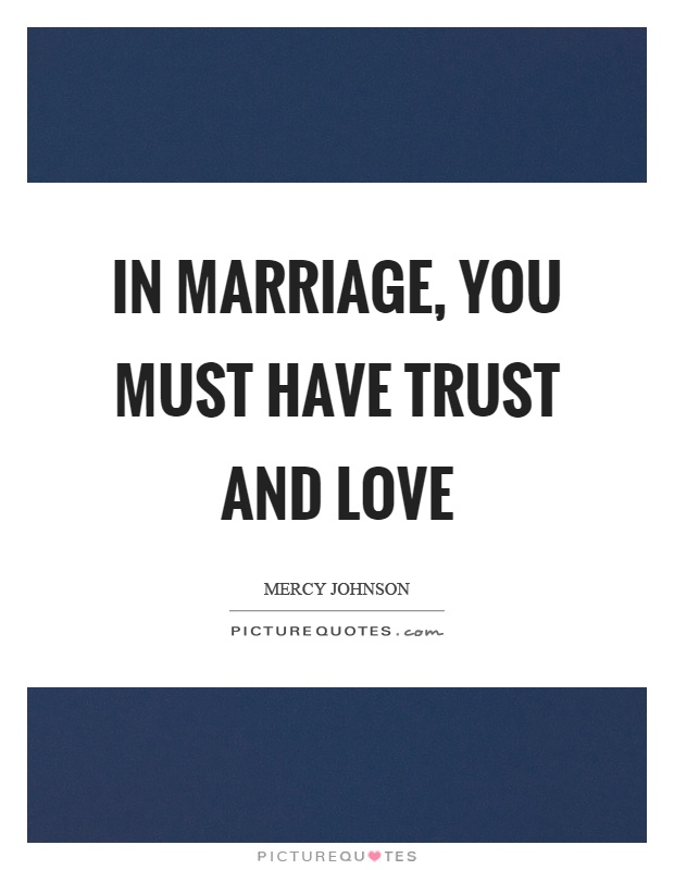 In marriage, you must have trust and love Picture Quote #1