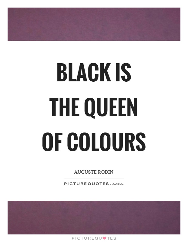 Black is the queen of colours Picture Quote #1