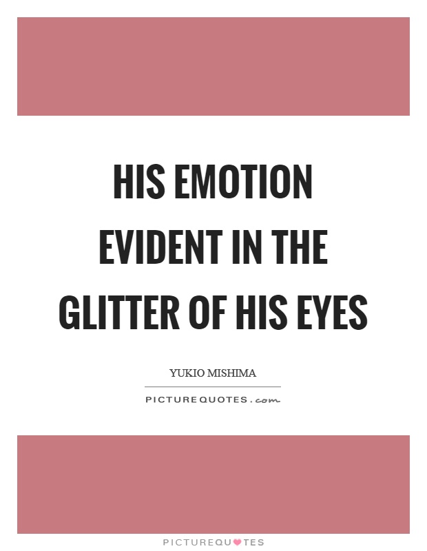 His emotion evident in the glitter of his eyes Picture Quote #1