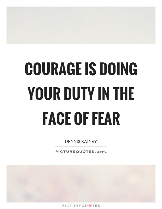 Courage is doing your duty in the face of fear Picture Quote #1