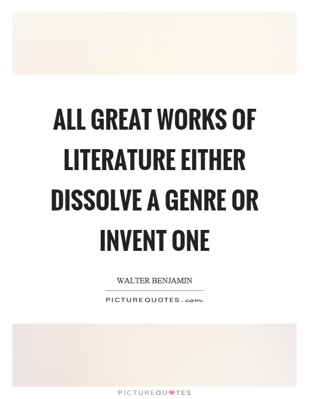 All great works of literature either dissolve a genre or invent one Picture Quote #1