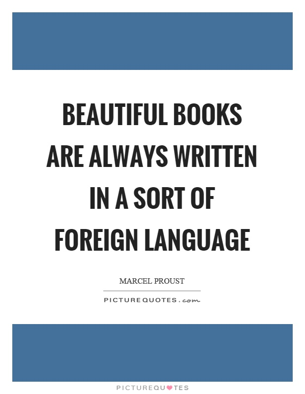Beautiful books are always written in a sort of foreign language Picture Quote #1