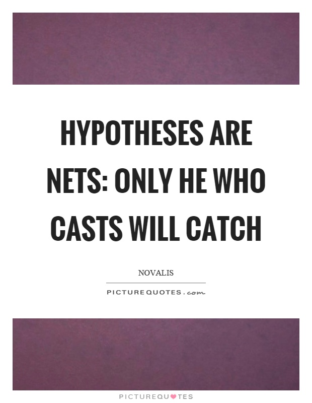 Hypotheses are nets: only he who casts will catch Picture Quote #1