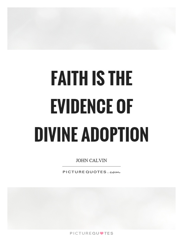 Faith is the evidence of divine adoption Picture Quote #1