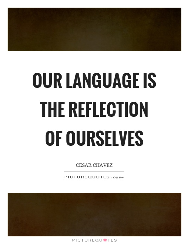 Our language is the reflection of ourselves Picture Quote #1