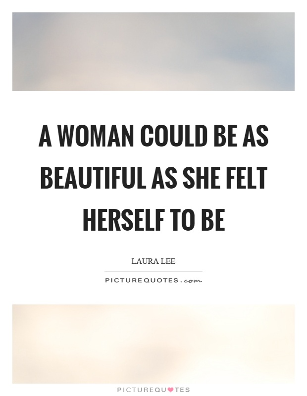 A woman could be as beautiful as she felt herself to be Picture Quote #1