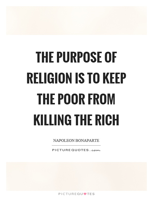 The purpose of religion is to keep the poor from killing the rich Picture Quote #1
