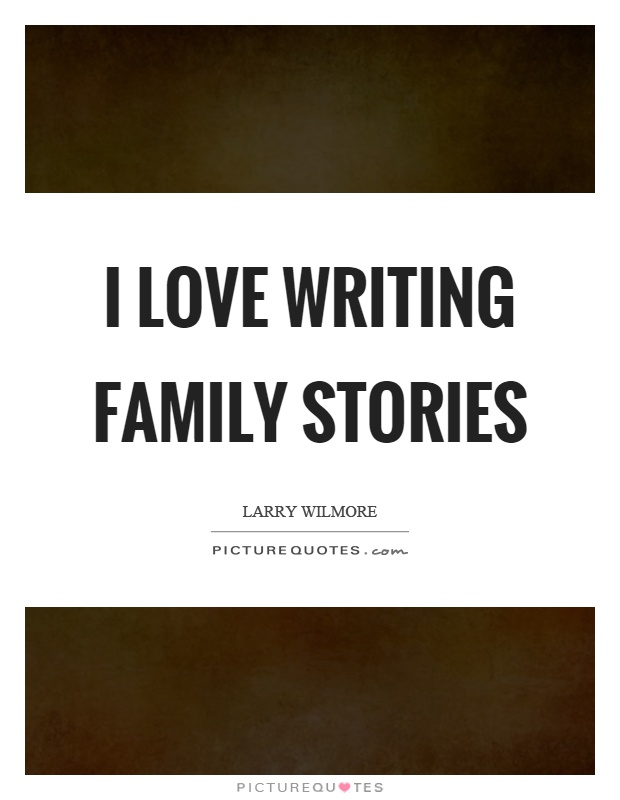 I love writing family stories Picture Quote #1