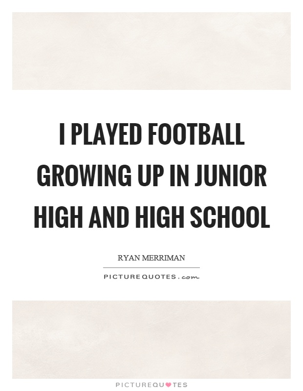 I played football growing up in junior high and high school Picture Quote #1