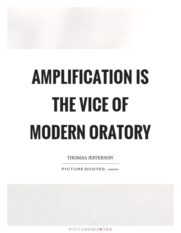 Amplification is the vice of modern oratory Picture Quote #1