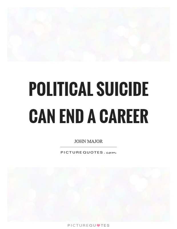 Political suicide can end a career Picture Quote #1
