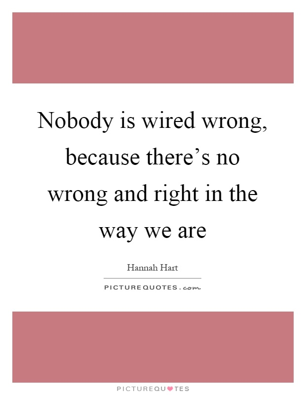 Nobody is wired wrong, because there's no wrong and right in the way we are Picture Quote #1