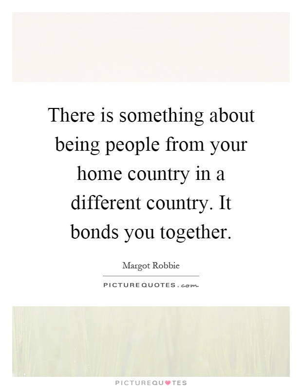 there is something about being people from your home country in