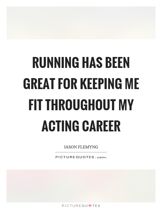 Running has been great for keeping me fit throughout my acting career Picture Quote #1