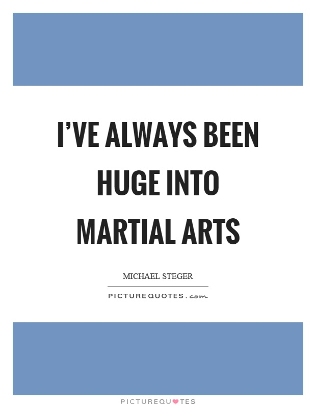 I've always been huge into martial arts Picture Quote #1