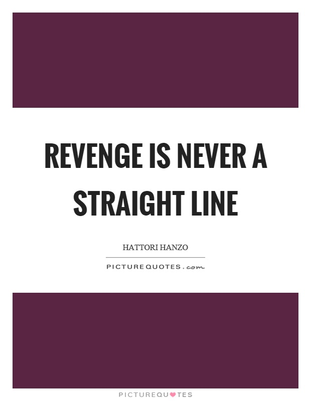 Revenge is never a straight line Picture Quote #1