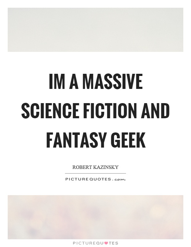Im a massive science fiction and fantasy geek Picture Quote #1