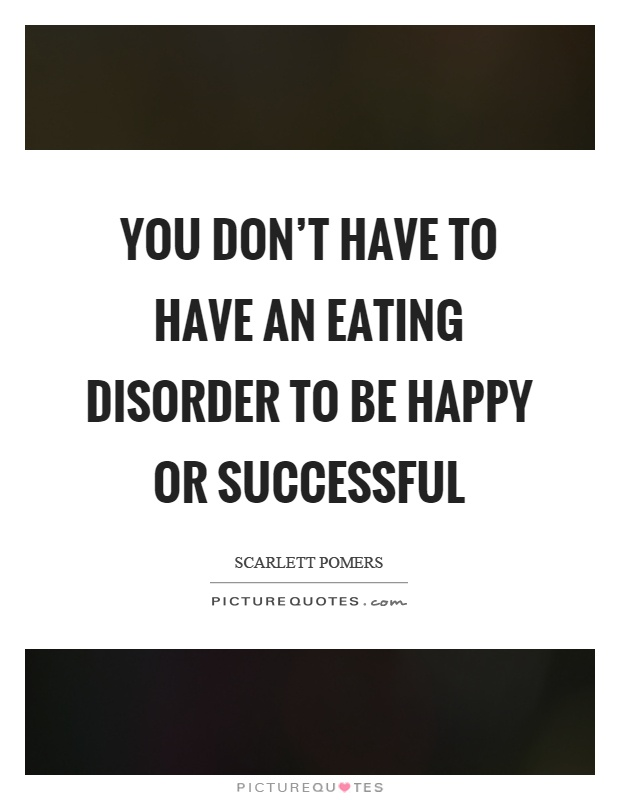 You don't have to have an eating disorder to be happy or successful Picture Quote #1