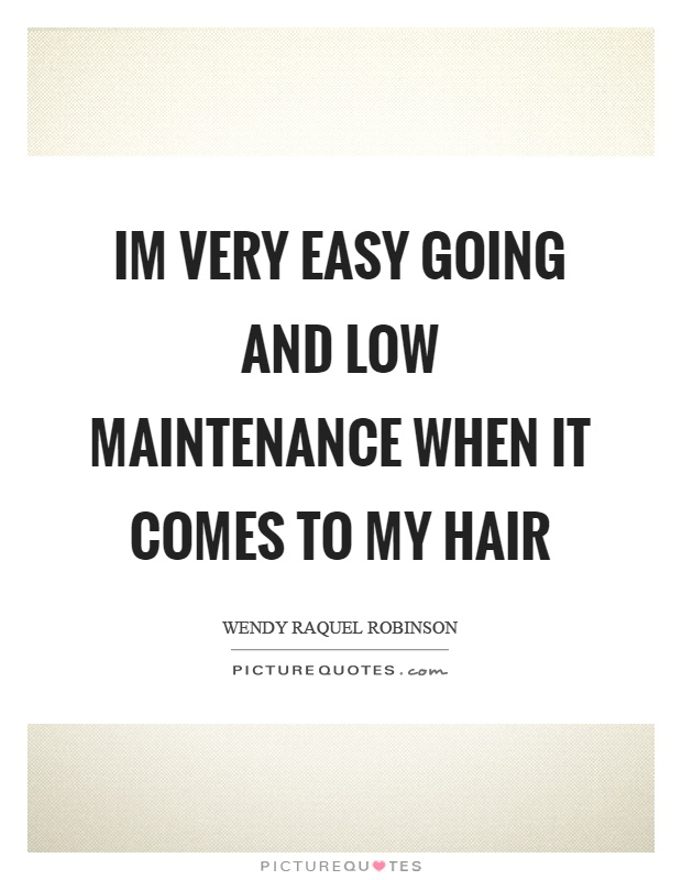 Im very easy going and low maintenance when it comes to my hair Picture Quote #1