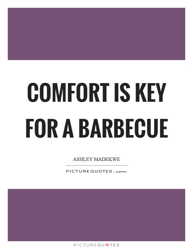 Comfort is key for a barbecue Picture Quote #1