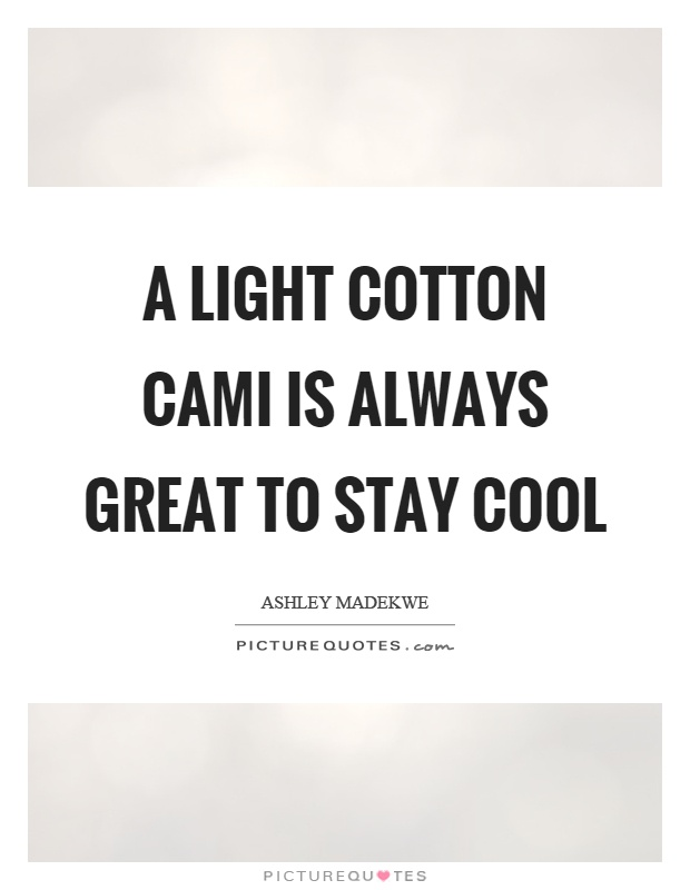 A light cotton cami is always great to stay cool Picture Quote #1