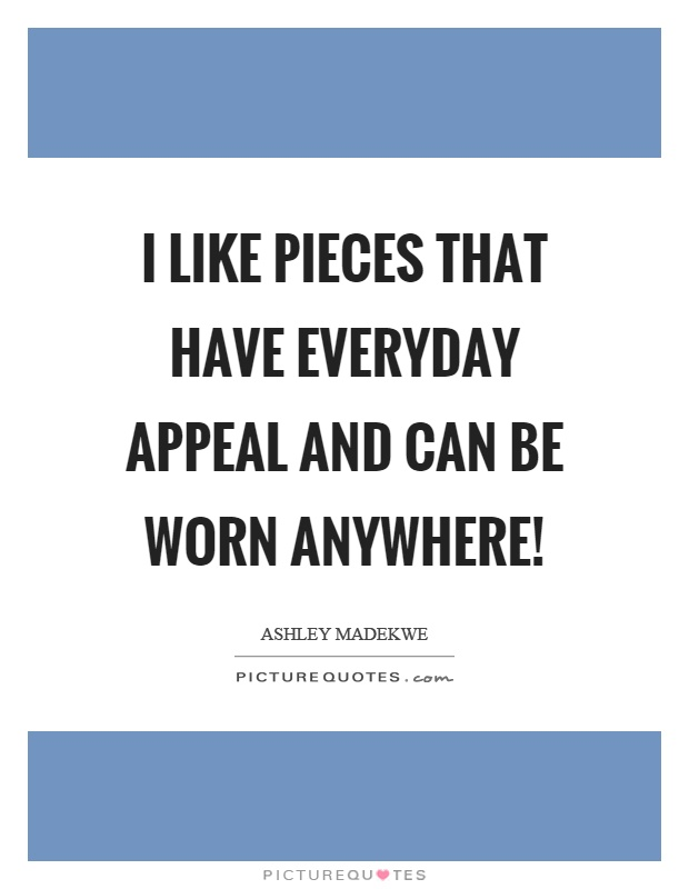 I like pieces that have everyday appeal and can be worn anywhere! Picture Quote #1