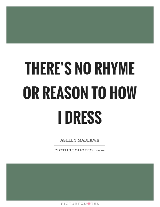 There's no rhyme or reason to how I dress Picture Quote #1