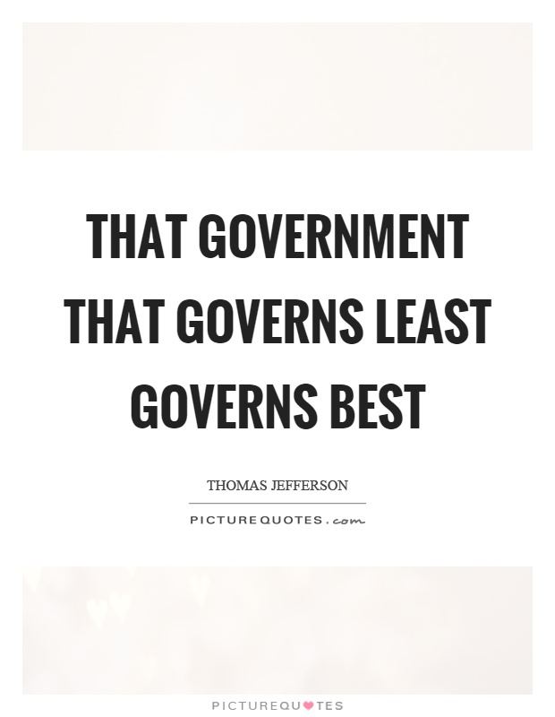"that government is best which governs least ""the government is best which governs least"" - the president and the assassin: mckinley, terror, and empire at the dawn of the american century - by scott miller."