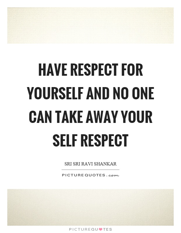Respect Yourself Quotes & Sayings | Respect Yourself ...