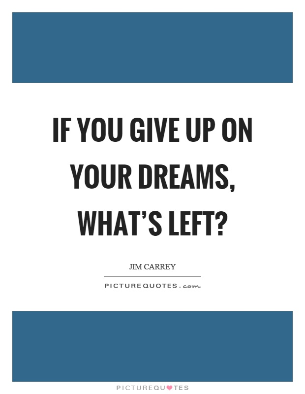 If you give up on your dreams, what's left? Picture Quote #1