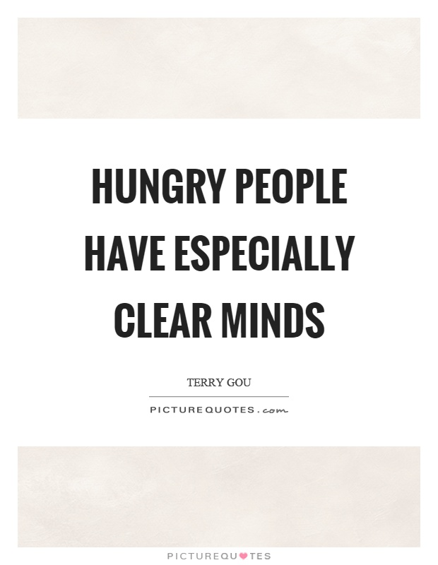 Hungry people have especially clear minds Picture Quote #1