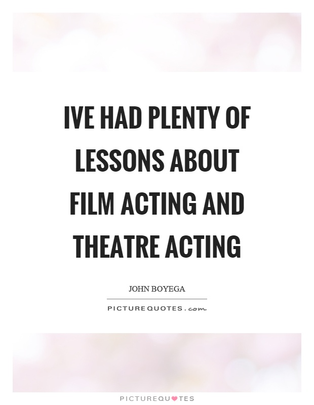 Ive had plenty of lessons about film acting and theatre acting Picture Quote #1