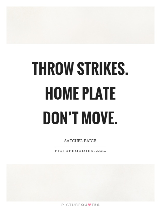 Throw strikes. Home plate don't move Picture Quote #1
