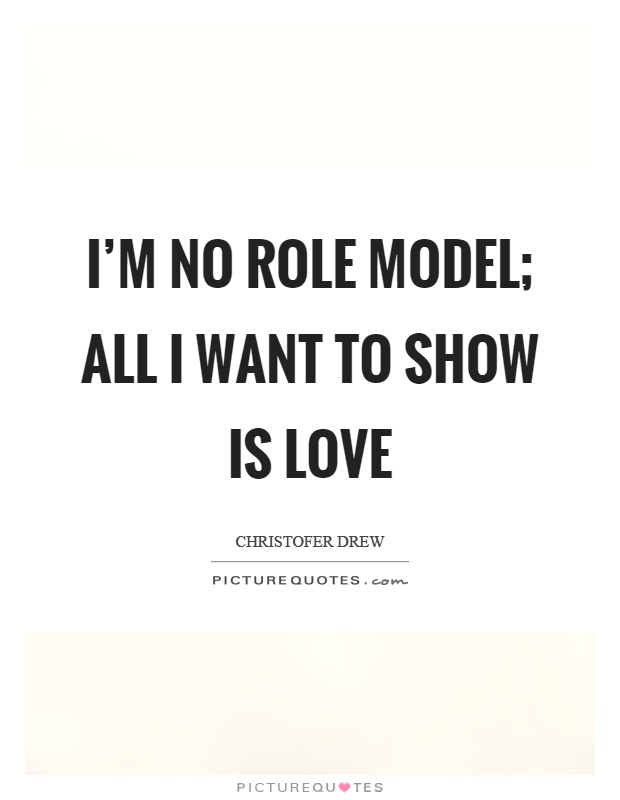 Role Model Quotes I'm No Role Model All I Want To Show Is Love  Picture Quotes