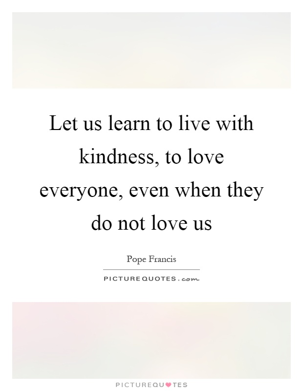 Love Everyone: Love Everyone Quotes & Sayings