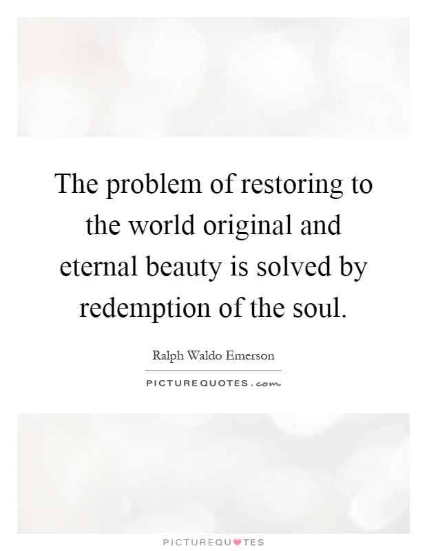 The problem of restoring to the world original and eternal beauty is solved by redemption of the soul Picture Quote #1
