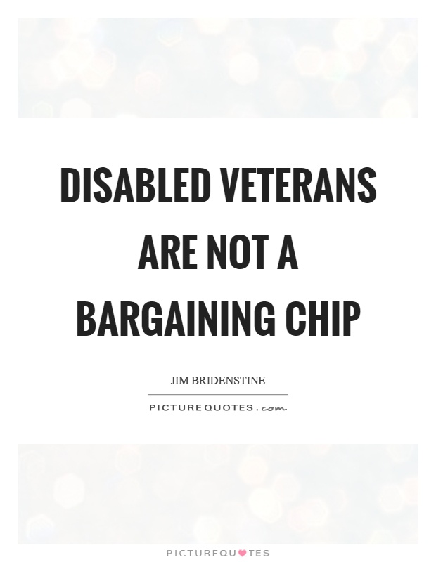 Disabled veterans are not a bargaining chip Picture Quote #1