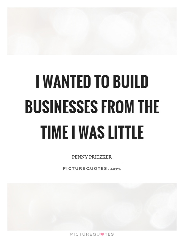 I wanted to build businesses from the time I was little Picture Quote #1