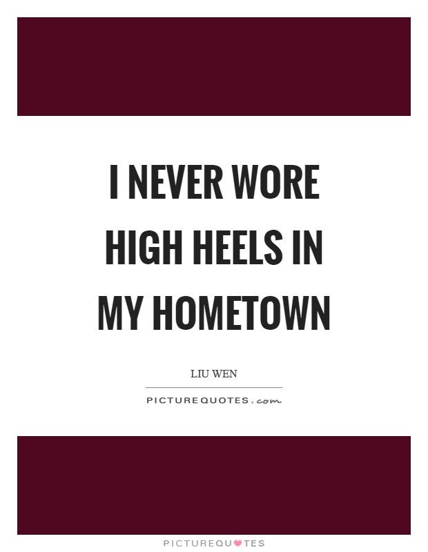 I never wore high heels in my hometown Picture Quote #1