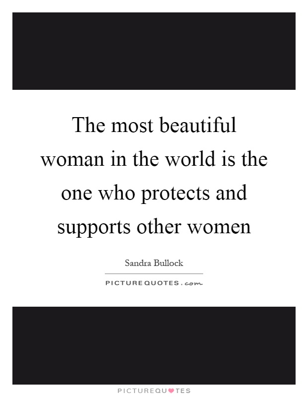 The most beautiful woman in the world is the one who protects and supports other women Picture Quote #1