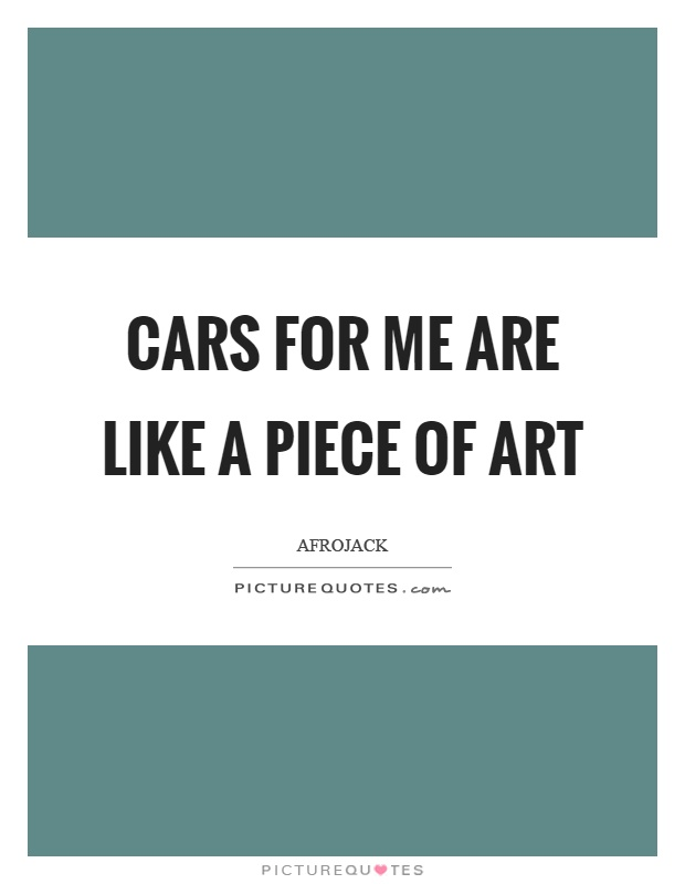 Cars for me are like a piece of art Picture Quote #1
